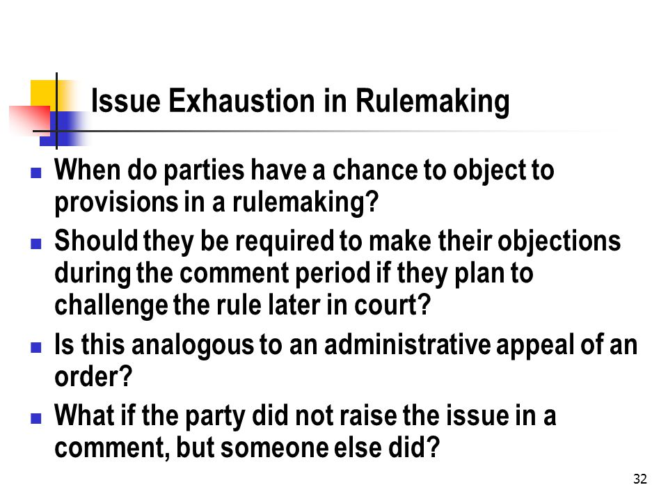 Issue Exhaustion in Rulemaking When do parties have a chance to object to provisions in a rulemaking.