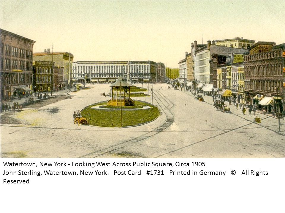 Watertown, New York - Looking West Across Public Square, Circa 1905 John Sterling, Watertown, New York.