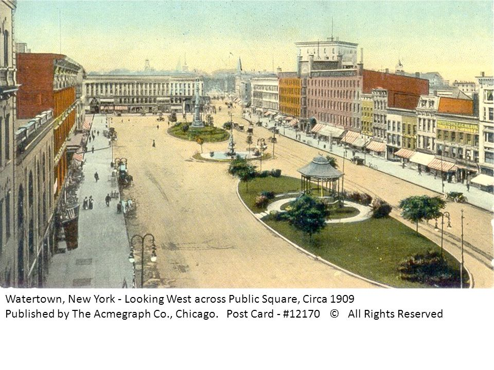 Watertown, New York - Looking West across Public Square, Circa 1909 Published by The Acmegraph Co., Chicago.