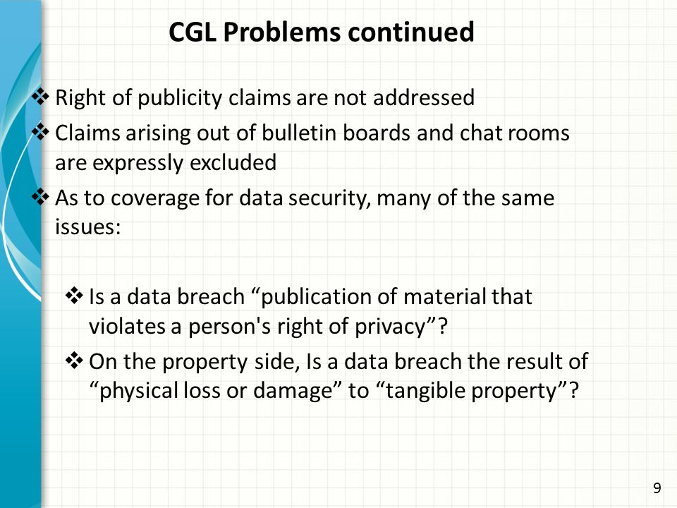 CGL Problems continued  Right of publicity claims are not addressed  Claims arising out of bulletin boards and chat rooms are expressly excluded  A