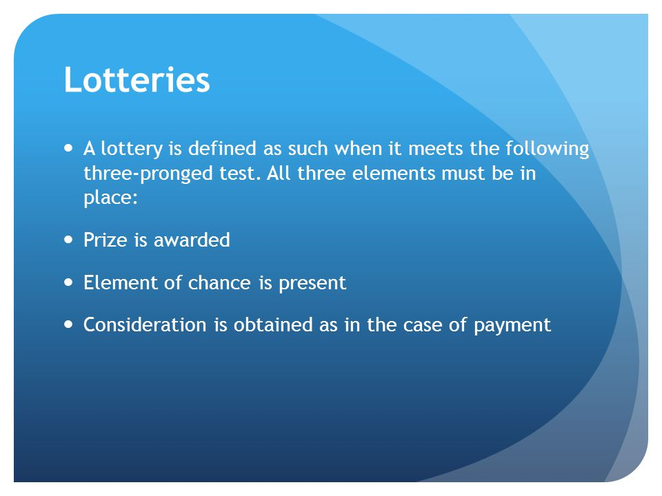 Lotteries A lottery is defined as such when it meets the following three-pronged test.