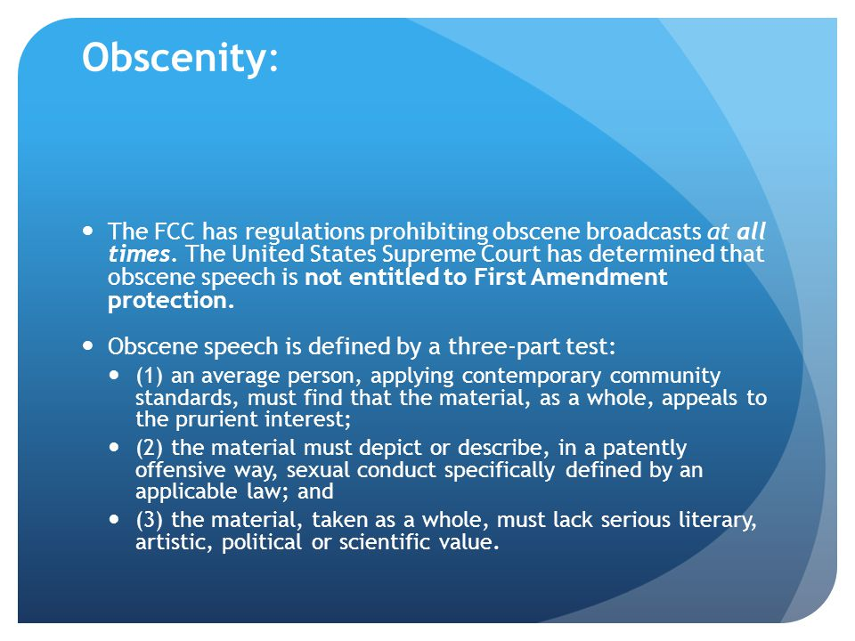 Obscenity: The FCC has regulations prohibiting obscene broadcasts at all times.