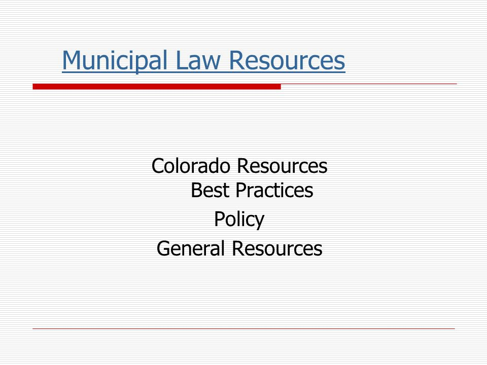 Municipal Law Resources Colorado Resources Best Practices Policy General Resources