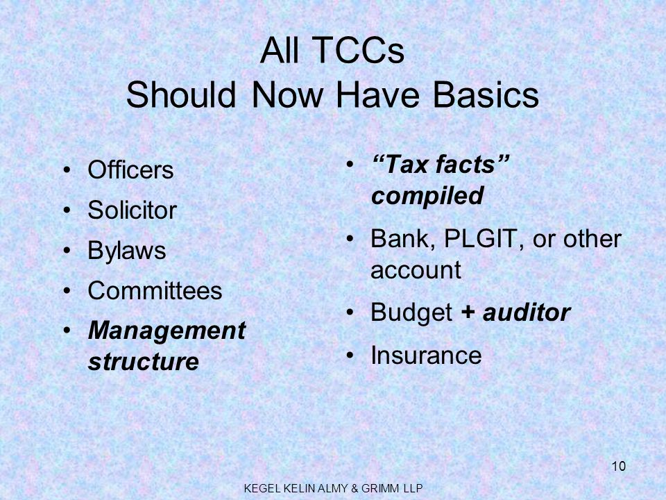 "All TCCs Should Now Have Basics Officers Solicitor Bylaws Committees Management structure ""Tax facts"" compiled Bank, PLGIT, or other account Budget +"