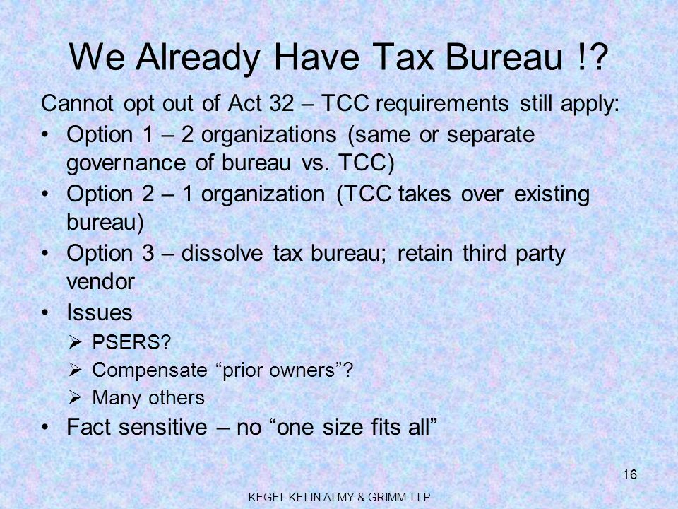 We Already Have Tax Bureau !? Cannot opt out of Act 32 – TCC requirements still apply: Option 1 – 2 organizations (same or separate governance of bure