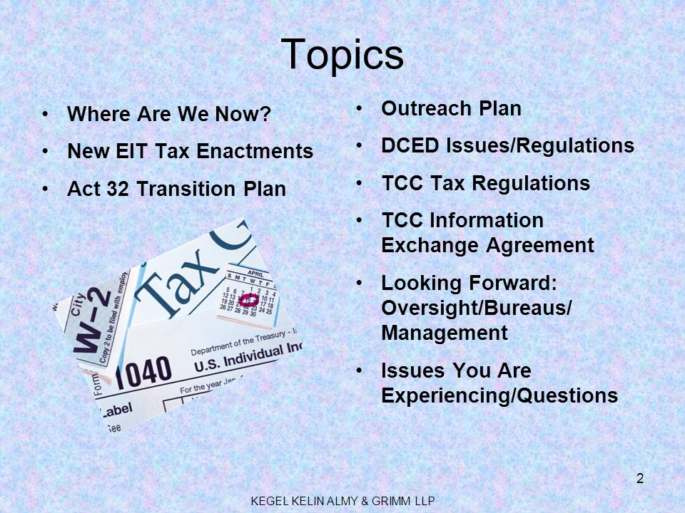 Topics Where Are We Now? New EIT Tax Enactments Act 32 Transition Plan Outreach Plan DCED Issues/Regulations TCC Tax Regulations TCC Information Excha