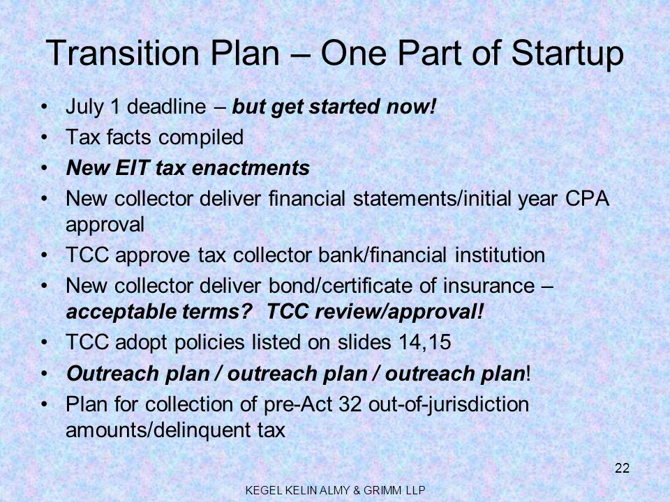Transition Plan – One Part of Startup July 1 deadline – but get started now! Tax facts compiled New EIT tax enactments New collector deliver financial