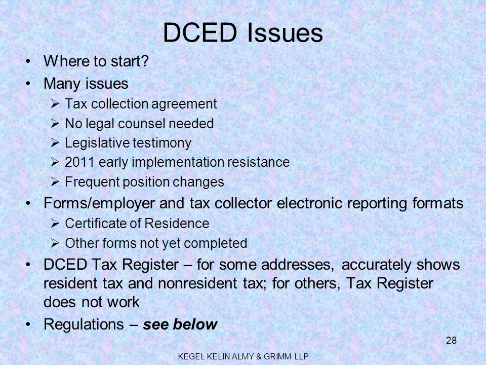 DCED Issues Where to start? Many issues  Tax collection agreement  No legal counsel needed  Legislative testimony  2011 early implementation resis