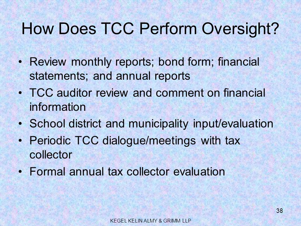 How Does TCC Perform Oversight? Review monthly reports; bond form; financial statements; and annual reports TCC auditor review and comment on financia