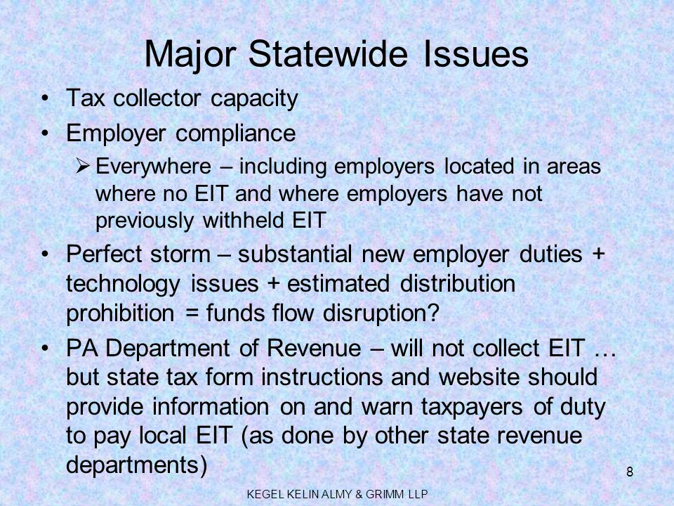 Major Statewide Issues Tax collector capacity Employer compliance  Everywhere – including employers located in areas where no EIT and where employers