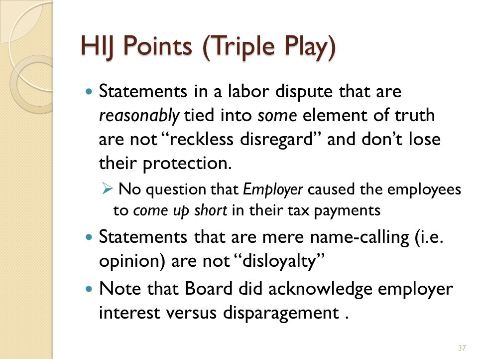 HIJ Points (Triple Play) Statements in a labor dispute that are reasonably tied into some element of truth are not reckless disregard and don't lose their protection.