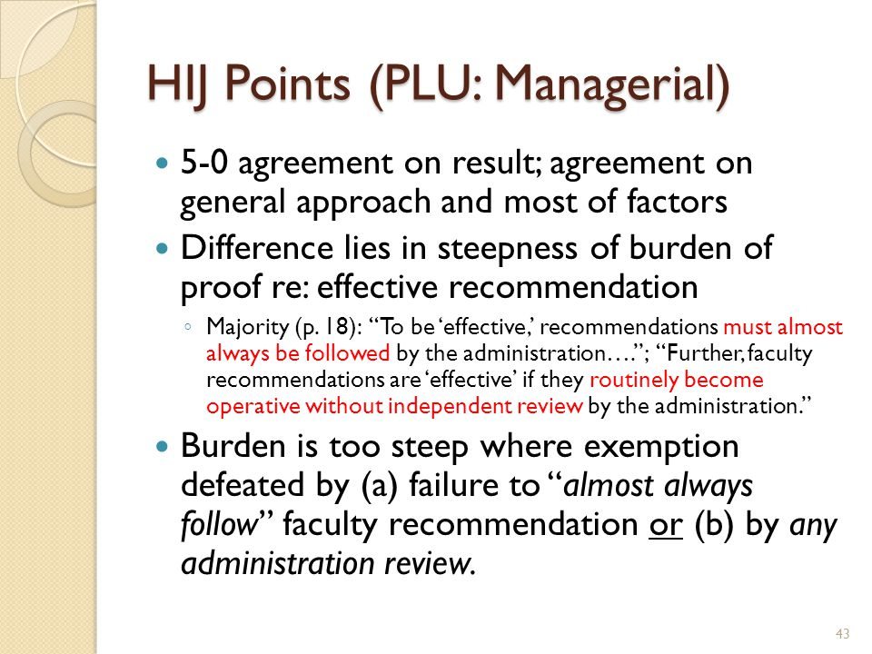 HIJ Points (PLU: Managerial) 5-0 agreement on result; agreement on general approach and most of factors Difference lies in steepness of burden of proof re: effective recommendation ◦ Majority (p.