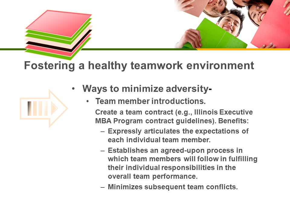 Fostering a healthy teamwork environment Ways to minimize adversity - Team member introductions.Create a team contract (e.g., Illinois ExecutiveMBA Program contract guidelines).