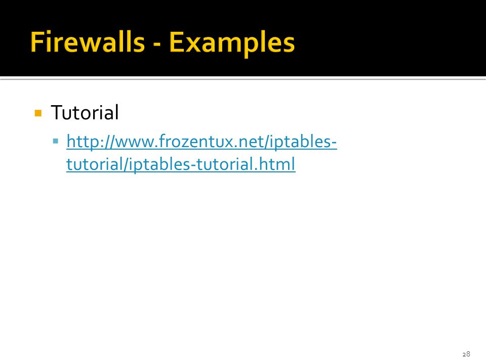  Tutorial  http://www.frozentux.net/iptables- tutorial/iptables-tutorial.html http://www.frozentux.net/iptables- tutorial/iptables-tutorial.html 28