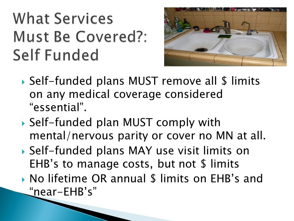  Self-funded plans MUST remove all $ limits on any medical coverage considered essential .