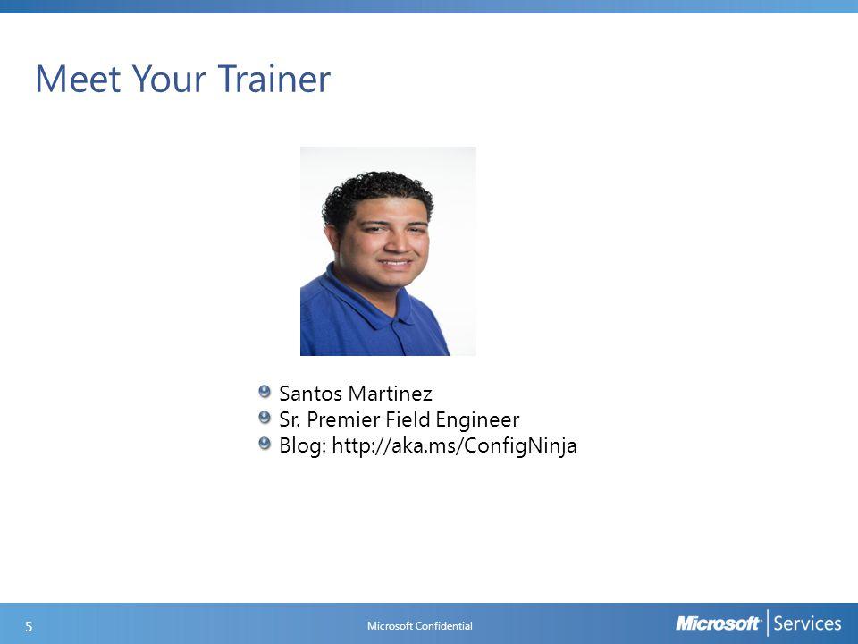 Meet Your Trainer Microsoft Confidential 5 Santos Martinez Sr. Premier Field Engineer Blog: http://aka.ms/ConfigNinja