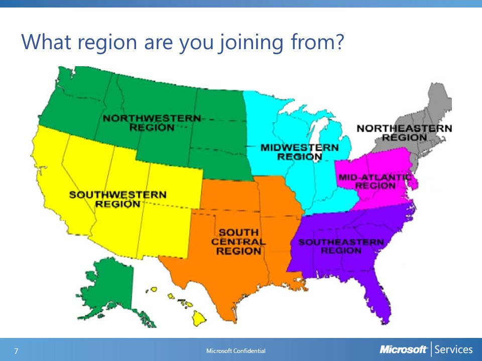 What region are you joining from Microsoft Confidential 7