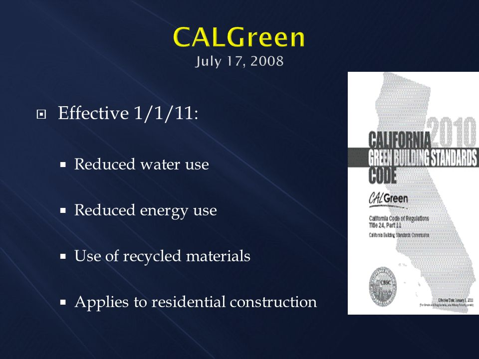  Effective 1/1/11:  Reduced water use  Reduced energy use  Use of recycled materials  Applies to residential construction