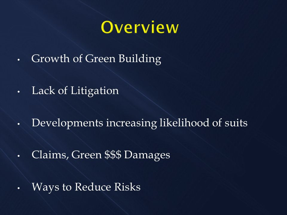 Growth of Green Building Lack of Litigation Developments increasing likelihood of suits Claims, Green $$$ Damages Ways to Reduce Risks