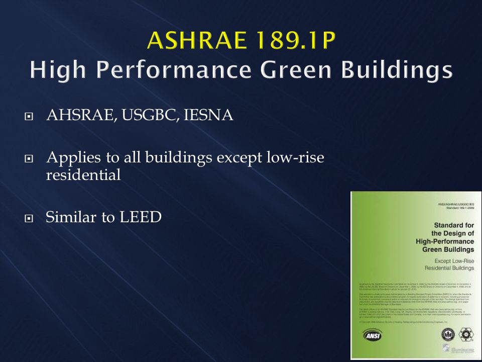  AHSRAE, USGBC, IESNA  Applies to all buildings except low-rise residential  Similar to LEED