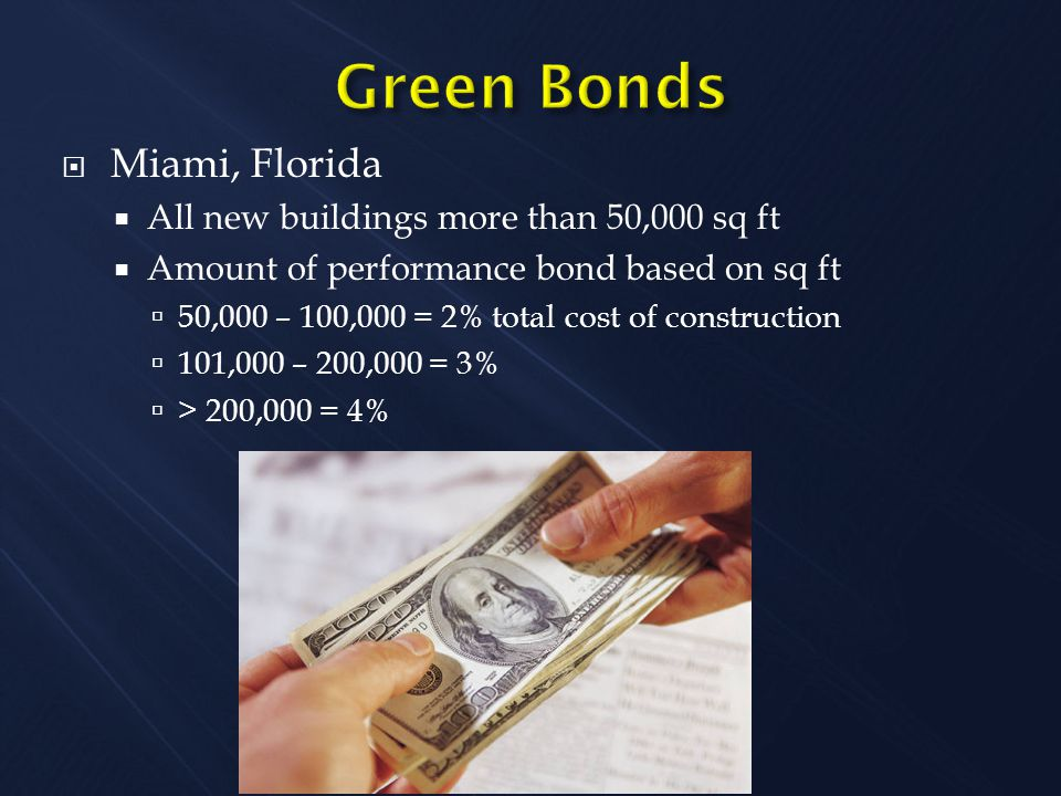  Miami, Florida  All new buildings more than 50,000 sq ft  Amount of performance bond based on sq ft  50,000 – 100,000 = 2% total cost of construc