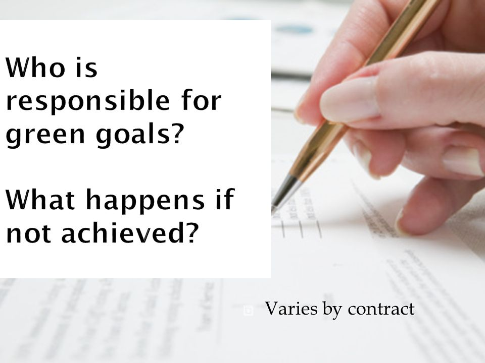 Who is responsible for green goals What happens if not achieved  Varies by contract