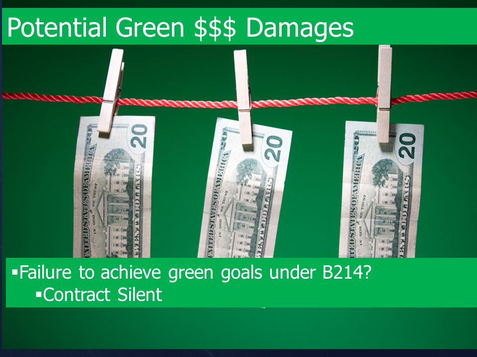 Potential Green $$$ Damages  Failure to achieve green goals under B214  Contract Silent