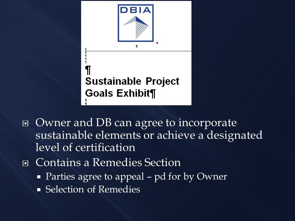  Owner and DB can agree to incorporate sustainable elements or achieve a designated level of certification  Contains a Remedies Section  Parties agree to appeal – pd for by Owner  Selection of Remedies