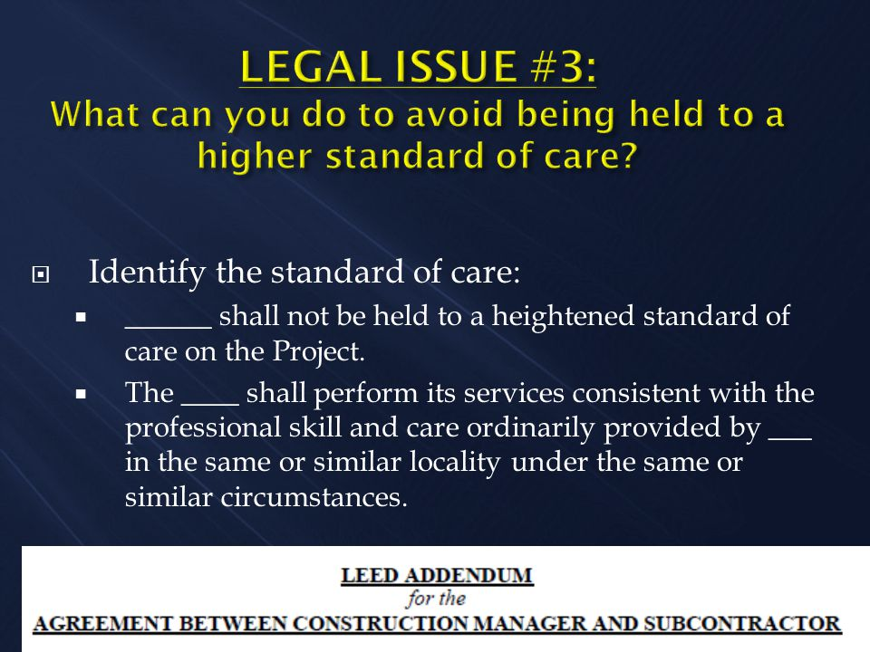  Identify the standard of care:  ______ shall not be held to a heightened standard of care on the Project.
