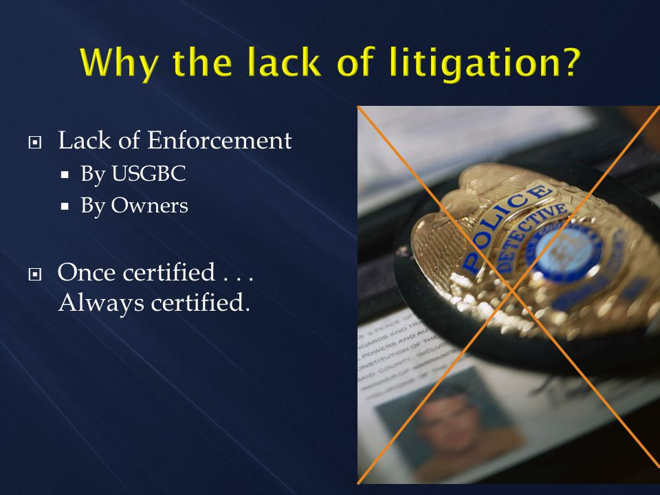  Lack of Enforcement  By USGBC  By Owners  Once certified... Always certified.