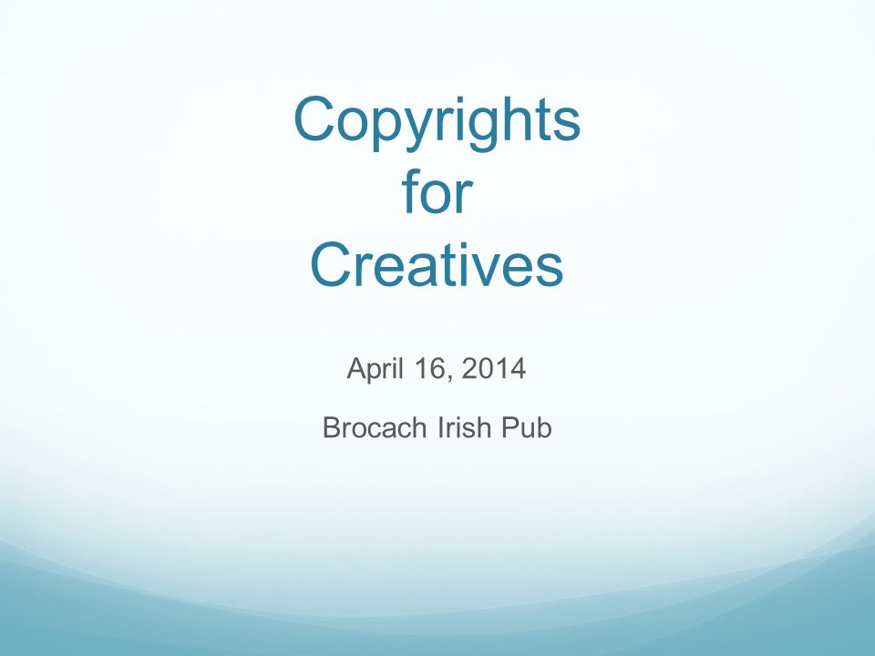 Copyrights for Creatives April 16, 2014 Brocach Irish Pub