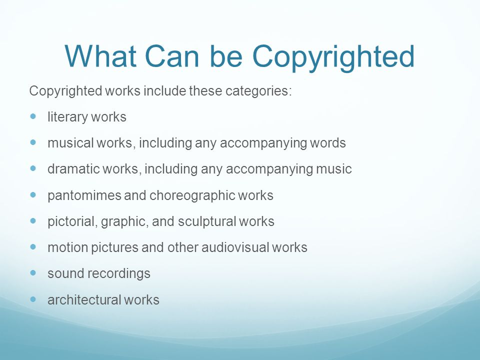 What Can be Copyrighted Copyrighted works include these categories: literary works musical works, including any accompanying words dramatic works, including any accompanying music pantomimes and choreographic works pictorial, graphic, and sculptural works motion pictures and other audiovisual works sound recordings architectural works