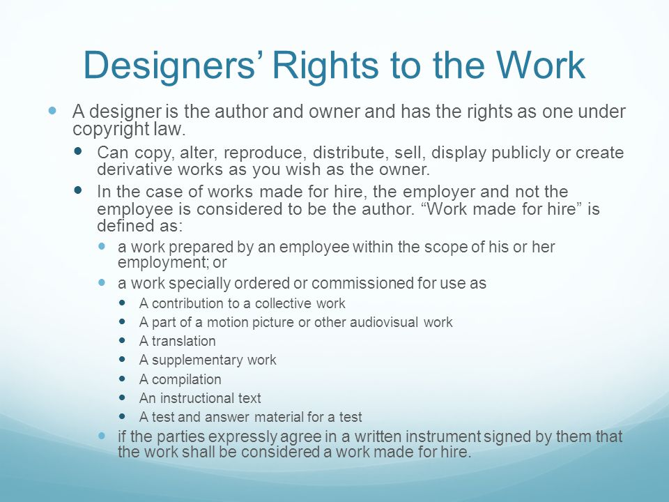 Designers' Rights to the Work A designer is the author and owner and has the rights as one under copyright law.