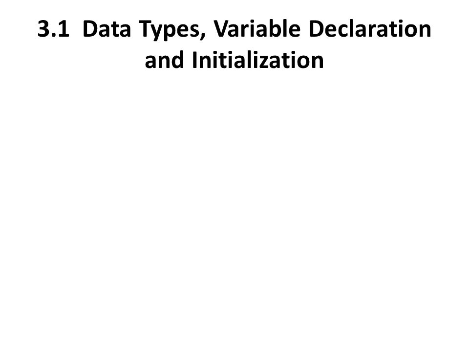 3.1 Data Types, Variable Declaration and Initialization