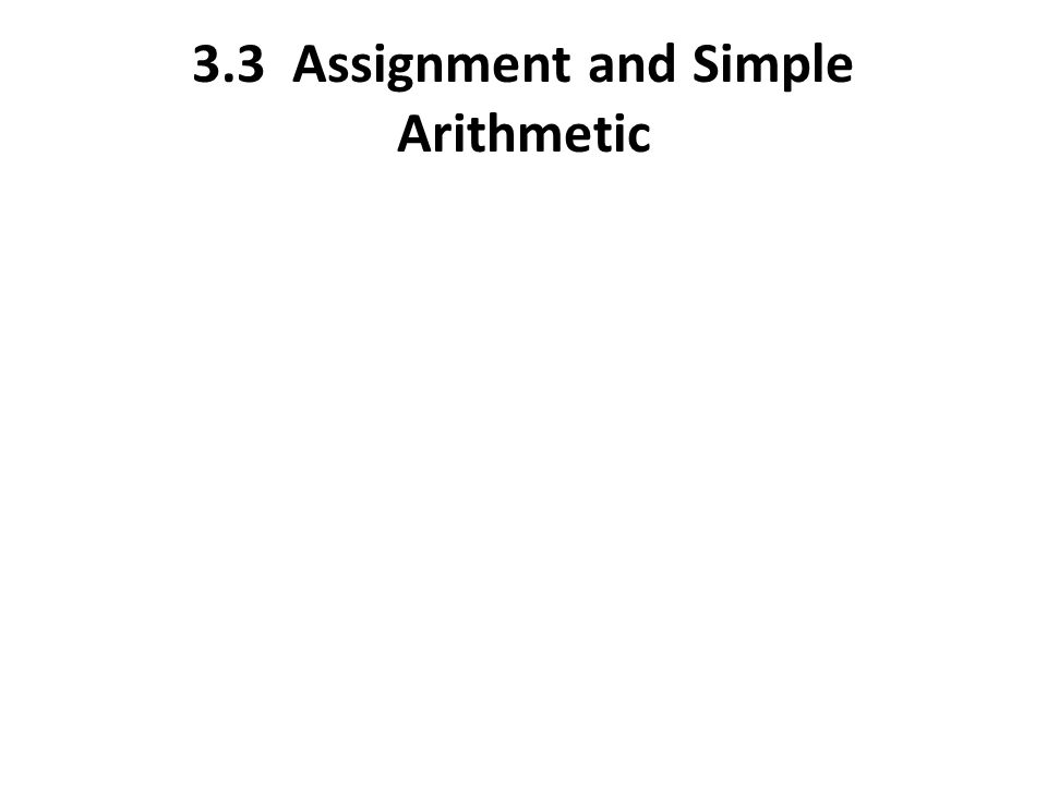 3.3 Assignment and Simple Arithmetic