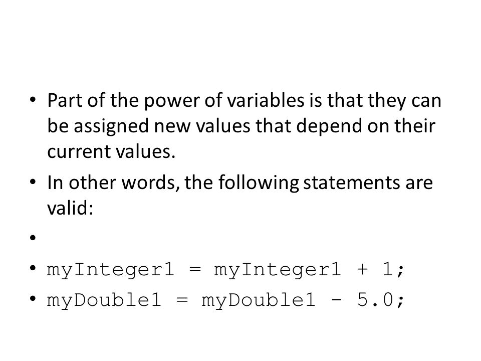 Part of the power of variables is that they can be assigned new values that depend on their current values. In other words, the following statements a