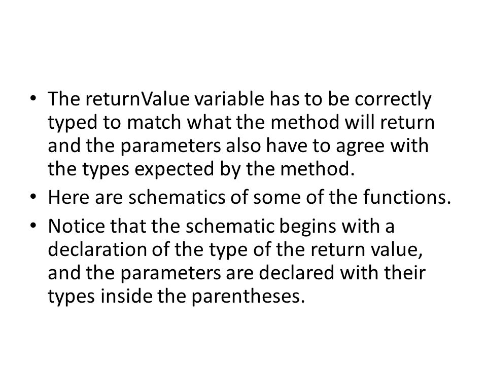 The returnValue variable has to be correctly typed to match what the method will return and the parameters also have to agree with the types expected