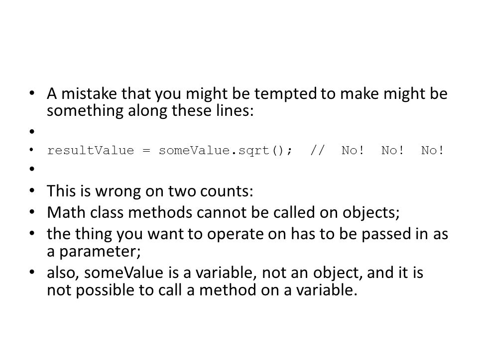 A mistake that you might be tempted to make might be something along these lines: resultValue = someValue.sqrt(); // No! No! No! This is wrong on two