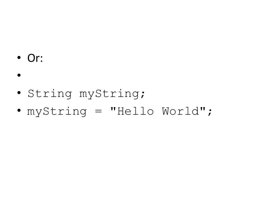 Or: String myString; myString =
