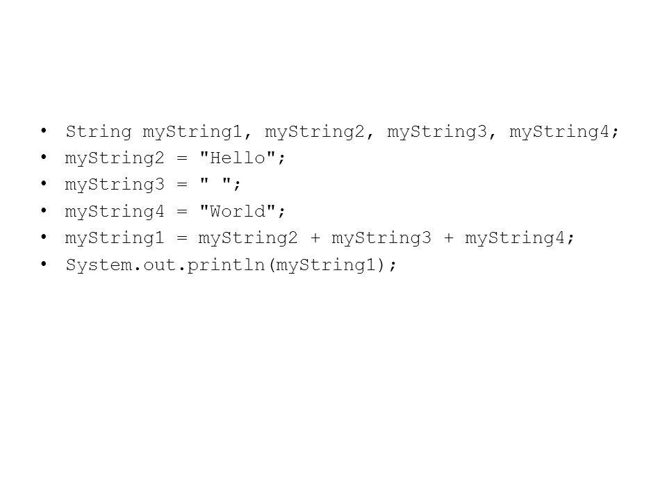 String myString1, myString2, myString3, myString4; myString2 =
