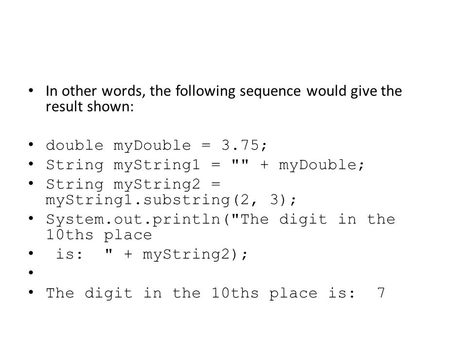 In other words, the following sequence would give the result shown: double myDouble = 3.75; String myString1 =