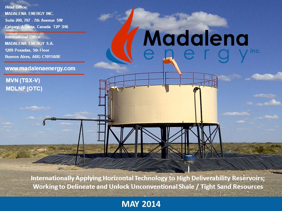 MAY 2014 Madalena energy inc. Internationally Applying Horizontal Technology to High Deliverability Reservoirs; Working to Delineate and Unlock Unconv