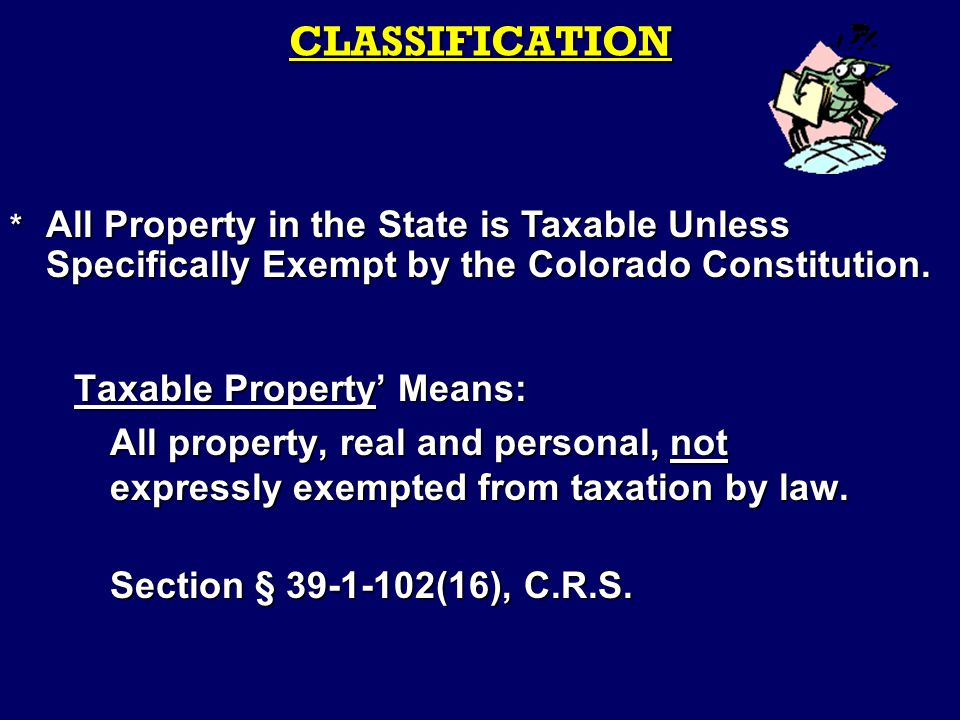 Taxable Property' Means: All property, real and personal, not expressly exempted from taxation by law.