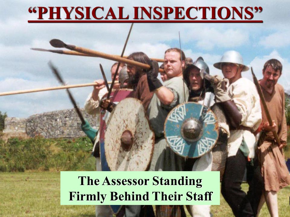 20 PHYSICAL INSPECTIONS The Assessor Standing Firmly Behind Their Staff