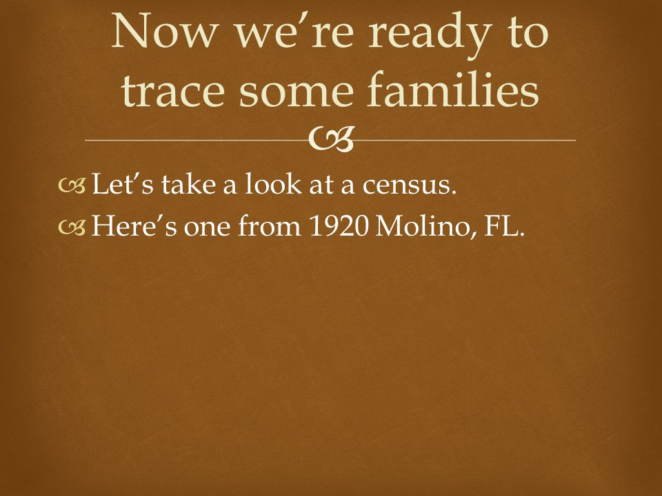   Let's take a look at a census.  Here's one from 1920 Molino, FL.