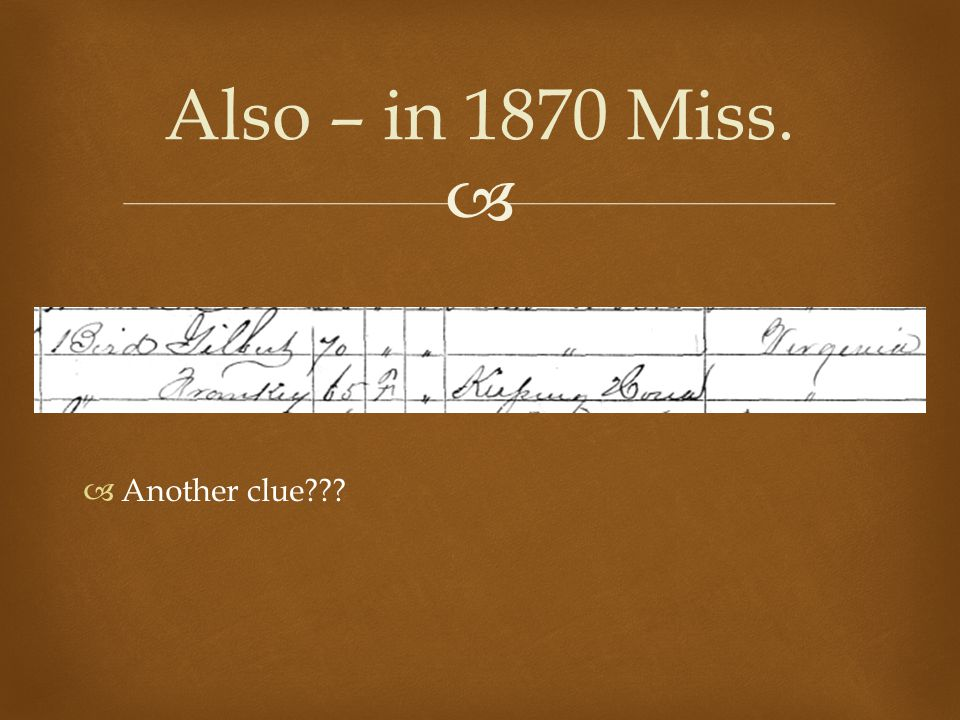   Another clue Also – in 1870 Miss.