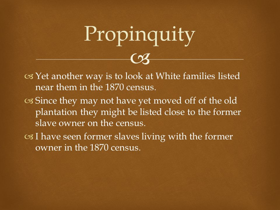   Yet another way is to look at White families listed near them in the 1870 census.