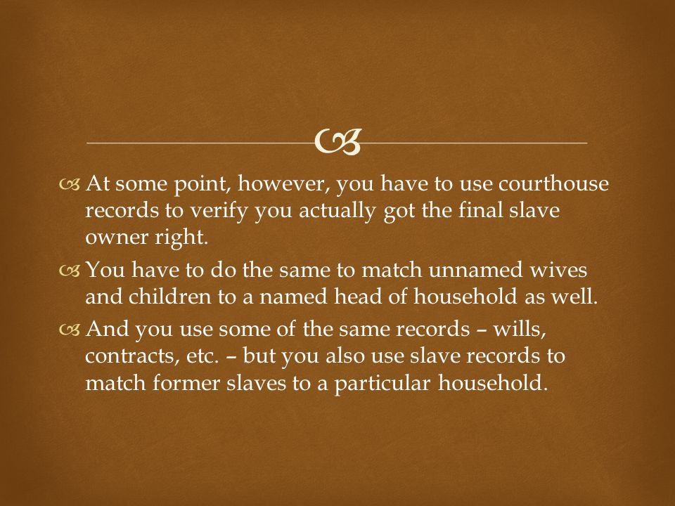   At some point, however, you have to use courthouse records to verify you actually got the final slave owner right.