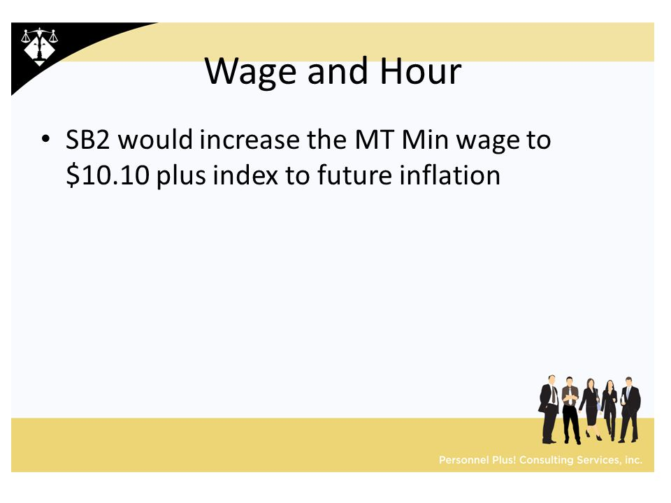 Wage and Hour SB2 would increase the MT Min wage to $10.10 plus index to future inflation