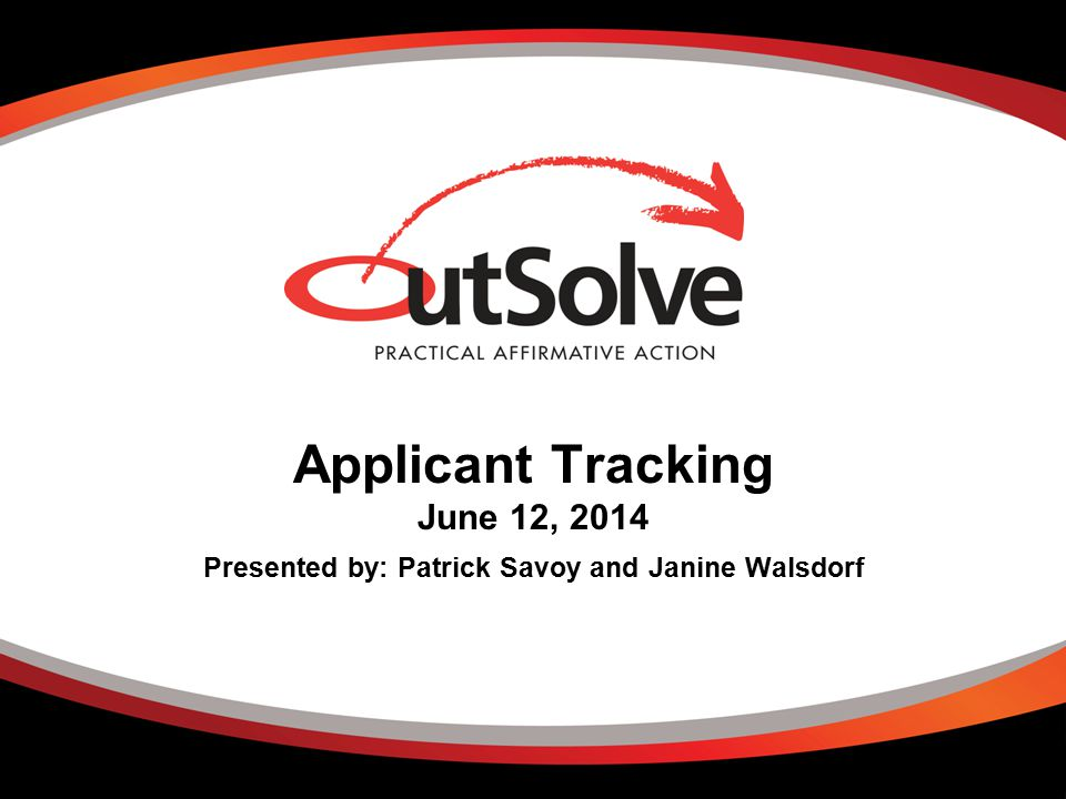 Applicant Tracking June 12, 2014 Presented by: Patrick Savoy and Janine Walsdorf